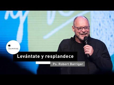Levántate y resplandece | Ps.  Robert Barriger