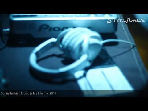 SunnyJunkie : Music is My Life mix 2011 ( official )