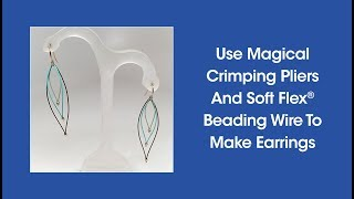 DIY Episode 1:20 - Use Magical Crimping Pliers And Soft Flex Beading Wire To Make Earrings