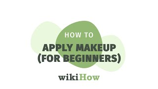 How to Apply Makeup for Beginners | wikiHow Asks a Clean Beauty Expert
