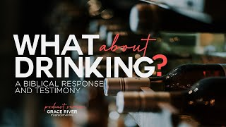 Can Christians Drink Alcohol? A biblical response and testimony