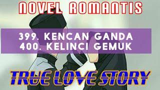 TRUE LOVE STORY 399 - 400 Kencan // NOVEL ROMANTIS