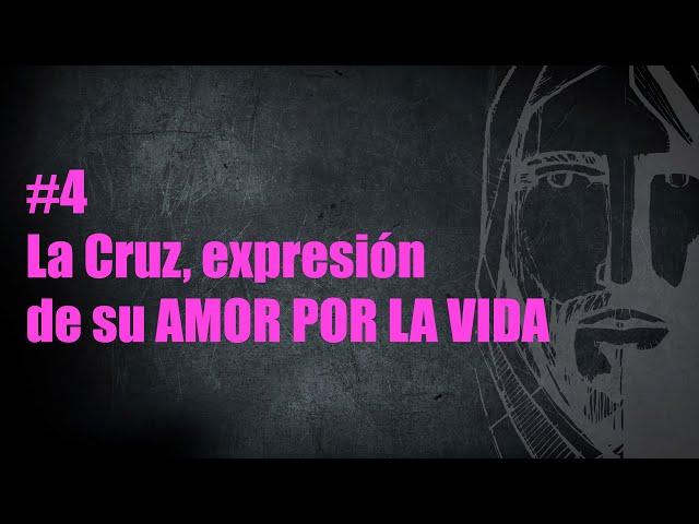 #4. La Cruz, expresión de su AMOR POR LA VIDA | Pr. Benigno Sañudo