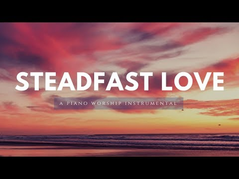 Steadfast Love - A Piano Instrumental Compilation For Prayer & Worship