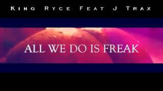 King Ryce - (All We Do Is Freak) Feat JTrax
