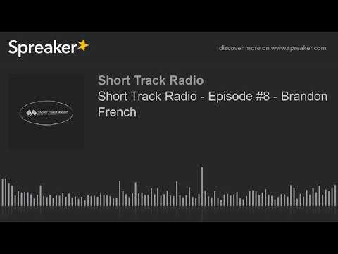 Short Track Radio - Episode #8 - Brandon French