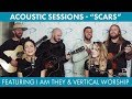 "Acoustic Sessions feat. I AM THEY + Vertical Worship performing ""Scars"""