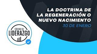 La doctrina de la regeneración o nuevo nacimiento. | Círculo de Liderazgo | Pastor Rony Madrid