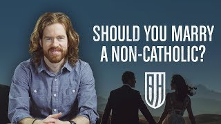 Should you Marry a Non Catholic