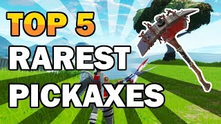 TOP 5 RAREST PICKAXES IN FORTNITE
