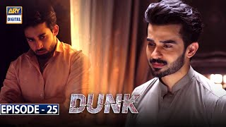 Dunk Episode 25 [Subtitle Eng] - 19th June 2021 - ARY Digital Drama