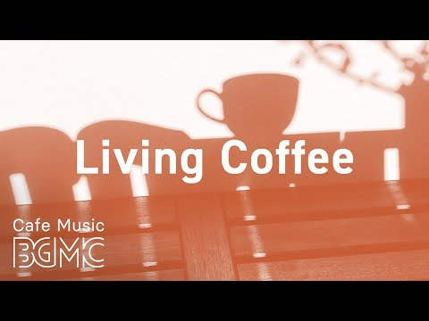 Living Coffee: Relaxing Jazz Radio - Smooth Jazz & Sweet Bossa Nova for Calm at Home