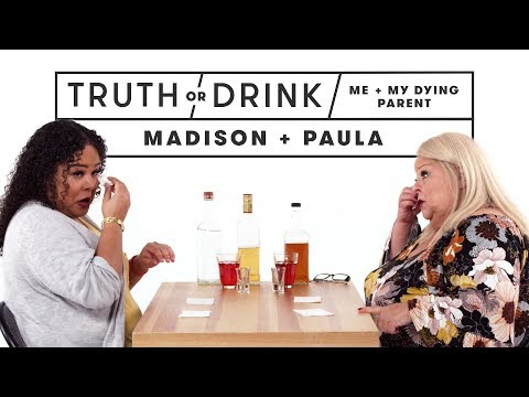 Me and My Dying Parent (Madison & Paula) | Truth or Drink | Cut