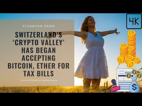 Switzerland's 'crypto valley' has began accepting bitcoin, ether for tax bills