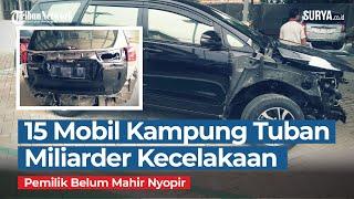 15 Mobil Warga Kampung Miliarder Tuban Rusak akibat Kecelakaan, Pemilik Belum Mahir Nyopir