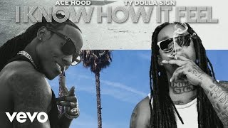 Ace Hood ft. Ty Dolla Sign - I Know How It Feel
