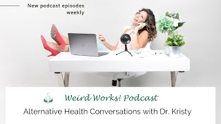 The Weird Works Podcast: Alternative Health Conversations with Dr Kristy