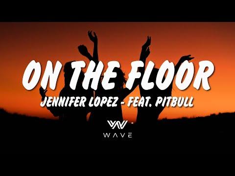 On The Floor – Jennifer Lopez – Feat. Pitbull (Lyrics)   WAVE  