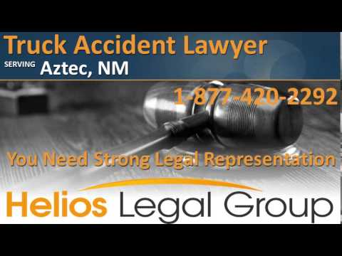Aztec Truck Accident Lawyer & Attorney - New Mexico