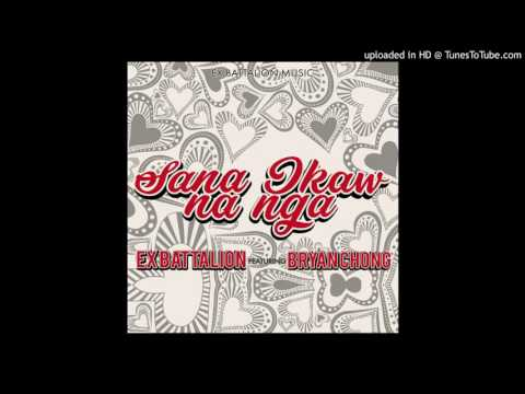 Sana Ikaw Na Nga - Ex Battalion Feat. Bryan Chong