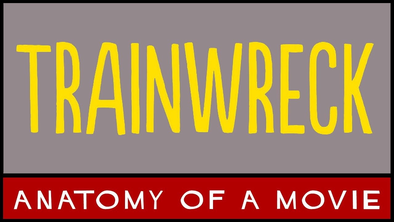 Trainwreck Review Amy Schumer Bill Hader Anatomy Of A Movie