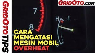 Cara Mengatasi Mesin Mobil Overheat I How To I GridOto Tips