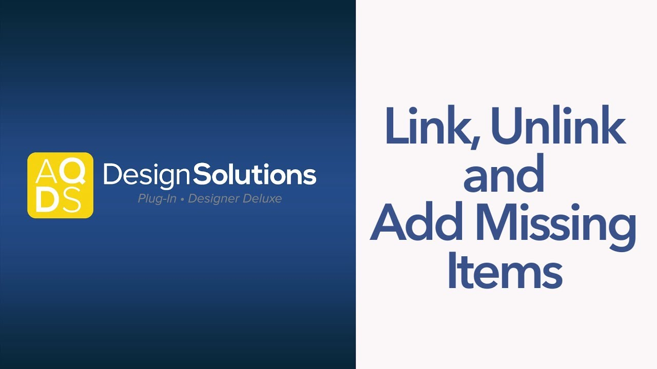 AQ Design Solutions –  Link, Unlink and Add Missing Items
