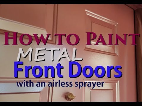 House Painting How To Paint Metal Front Doors With An Airless