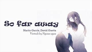 So far away - Martin Garrix, David Guetta [ Lyrics + Vietsub ]