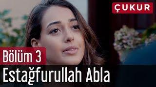 Çukur 3. Bölüm - Estağfurullah Abla