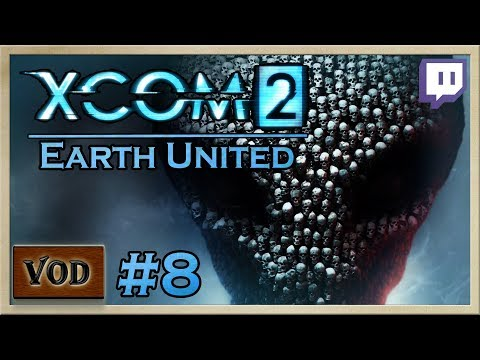 XCOM 2 - [Earth United - Stream 8] - Twitch Livestream VOD