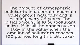 The amount of atmospheric pollutants in a certain mountain valley grows naturally and is tripling...