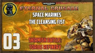 [03] Warhammer 40,000: Eternal Crusade Space Marine Gameplay - Skirmish Battle: Torias Refinery