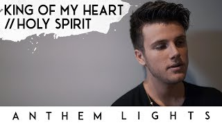 King of My Heart / Holy Spirit | Anthem Lights