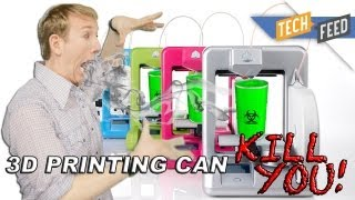 3D Printing Could KILL You?!