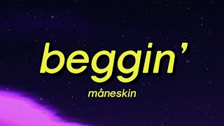Måneskin - Beggin' (Lyrics) I'm on my knees while I'm beggin' 'cause I don't want to lose you