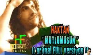 HAKTAN _ MUTLUMUSUN _ (( orjinal FULL versiyon ))