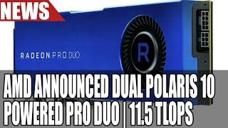 radeon pro duo announced   2x polaris 10 gpu on same pcb   32gb ram 11 5 tflops