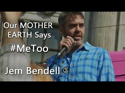 Watch: Professor Jem Bendell Says Our Mother Earth Says #MeToo