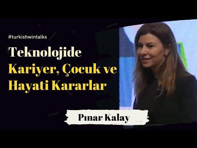 Pınar Kalay | Teknolojide Kariyer, Çocuk ve Hayati Kararlar
