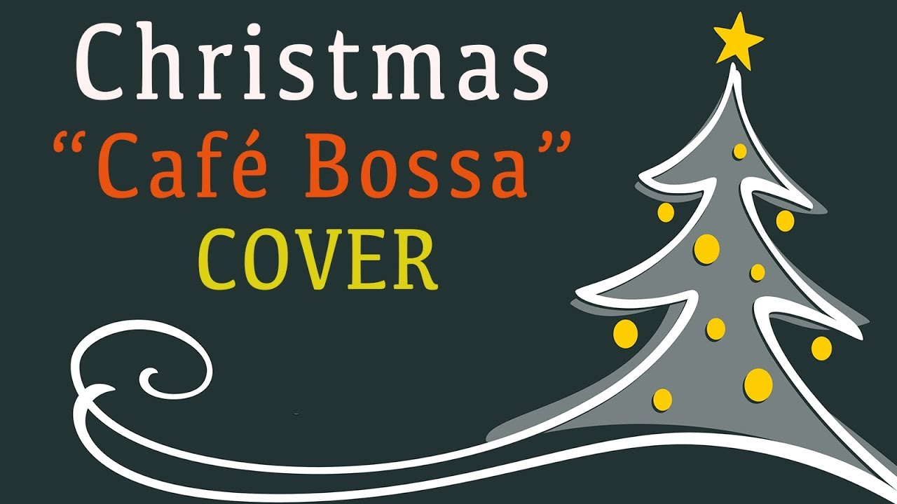Christmas Songs Cafe Bossa Nova Cover - Relaxing Music For Work, Study - Can't wait for Christm