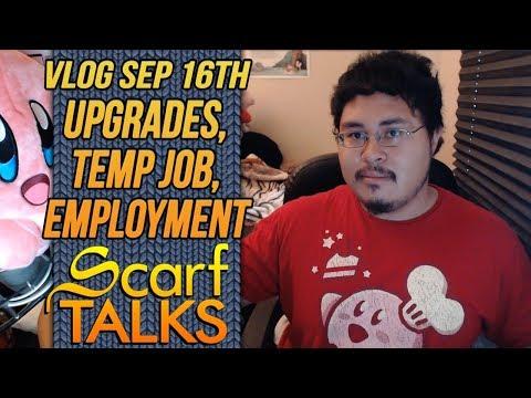 ScarfVLOG'D - Sept 16th: Upgrades, Temp Job. & Employment