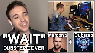 "MAROON 5 DUBSTEP COVER ""WAIT""! (Genre Switching, Feat. Baasik)"