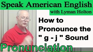 How to Pronounce the g - j Sound - Learn English Pronunciation #19: Speak American English