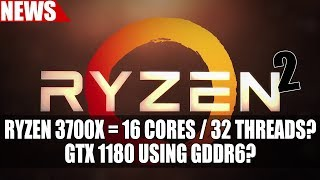 Ryzen 3000 Gets 12 - 16 Cores For Mainstream? | GTX 1180 Uses SK Hynix GDDR6 ?