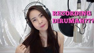 CARA RECORDING DI RUMAH dan ALAT YANG DIPAKAI + TIPS!