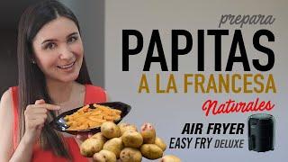 Cómo hacer PAPAS A LA FRANCESA Naturales en la #Airfryer | Receta Fácil
