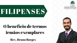 O benefício de termos irmãos exemplares - Fp 2. 19-30  Rev. Bruno Borges
