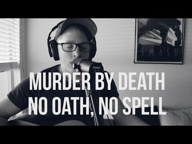 Murder By Death - No Oath, No Spell [Rob Geer Cover]