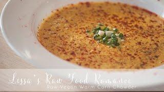 Recipe: Raw Vegan Warmed Corn Chowder